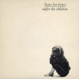 TEARS FOR FEARS Suffer The Children