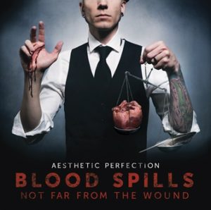 AESTHETIC PERFECTION Blood Spills Not Far From the Wound 2015