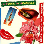 A FLOCK OF SEAGULLS Space Age Love Song