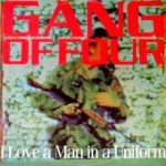 GANG OF FOUR I Love A Man In A Uniform