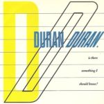 DURAN DURAN_is_there_something_i_should_know