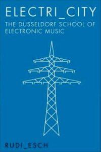 ELECTRI_CITY The Dusseldorf School Of Electronic Music