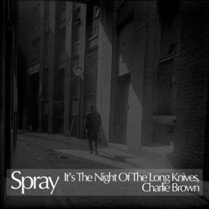 SPRAY It's The Night Of The Long Knives, Charlie Brown